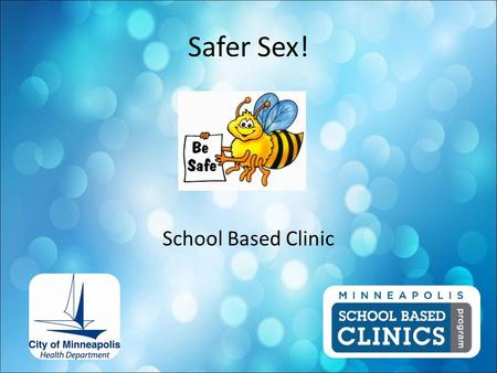 Safer Sex! School Based Clinic. Clinic Location Cost Services Registration Safer Sex Program.