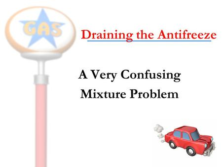 Draining the Antifreeze A Very Confusing Mixture Problem.