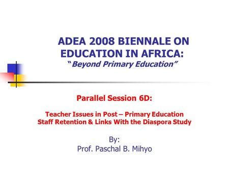 "ADEA 2008 BIENNALE ON EDUCATION IN AFRICA: ""Beyond Primary Education"" Parallel Session 6D: Teacher Issues in Post – Primary Education Staff Retention &"