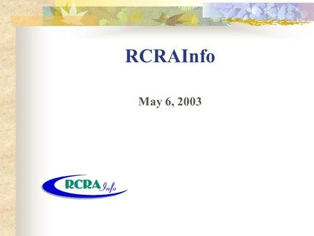 RCRAInfo May 6, 2003. 1 RCRAInfo: What is it? The national (mission critical) information system that supports the RCRA Subtitle C program. A national.