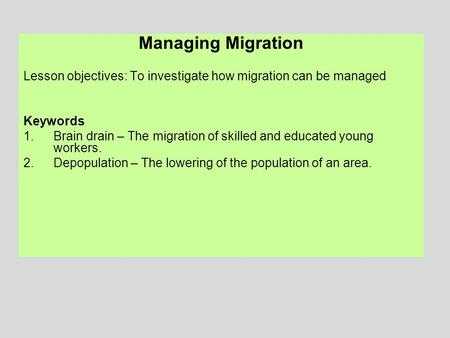 Managing Migration Lesson objectives: To investigate how migration can be managed Keywords 1.Brain drain – The migration of skilled and educated young.