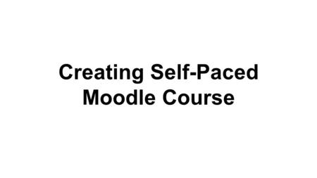 Creating Self-Paced Moodle Course. There is one setting that is different. Choose Moodle as the course provider. Advance to the next slide to go through.