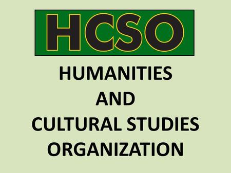 HUMANITIES AND CULTURAL STUDIES ORGANIZATION. PURPOSE The purpose of H.C.S.O. is to provide University of South Florida (USF) students interested in the.