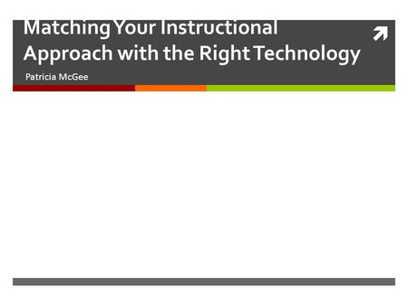  Matching Your Instructional Approach with the Right Technology Patricia McGee.