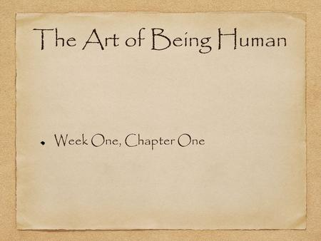 The Art of Being Human Week One, Chapter One.