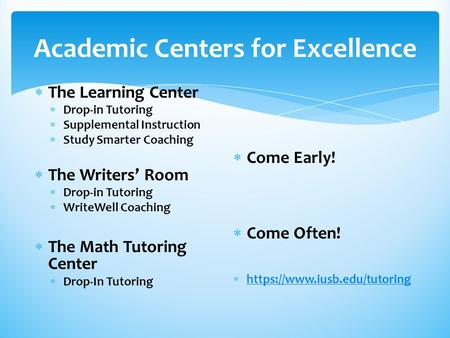Academic Centers for Excellence  The Learning Center  Drop-in Tutoring  Supplemental Instruction  Study Smarter Coaching  The Writers' Room  Drop-in.