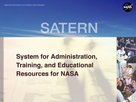 SATERN is NASA's new Learning Management System (LMS) that offers web-based access to training and career development resources. What is SATERN?