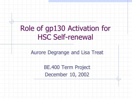 Role of gp130 Activation for HSC Self-renewal Aurore Degrange and Lisa Treat BE.400 Term Project December 10, 2002.