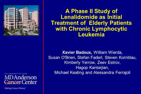 A Phase II Study of Lenalidomide as Initial Treatment of Elderly Patients with Chronic Lymphocytic Leukemia Xavier Badoux, William Wierda, Susan O'Brien,