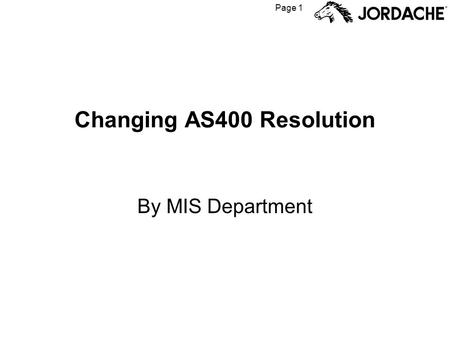 Page 1 Changing AS400 Resolution By MIS Department.