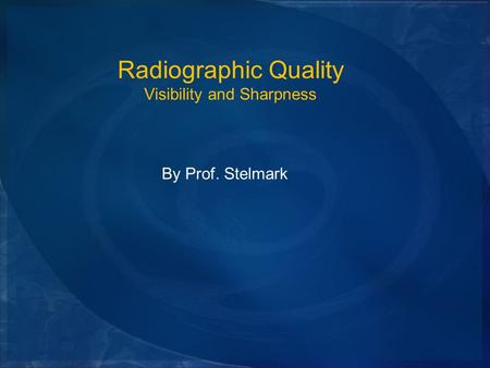 Radiographic Quality Visibility and Sharpness By Prof. Stelmark.