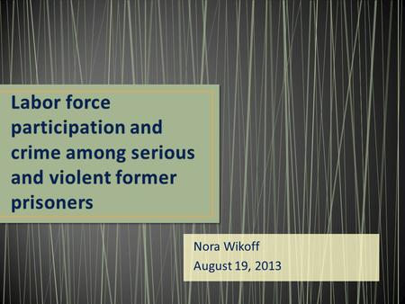 Nora Wikoff August 19, 2013. Former prisoners face hurdles to gainful employment Recidivism rates are high among former prisoners Prison- and community-based.