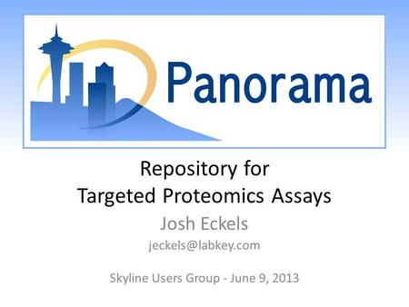 Repository for Targeted Proteomics Assays Josh Eckels Skyline Users Group - June 9, 2013.