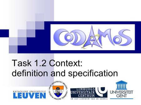 Task 1.2 Context: definition and specification. Leuven, 14 oktober 2004 Outline Introduction Work method Context definition Context specification  Overview.
