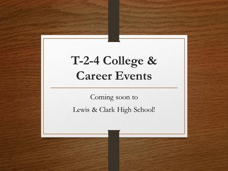 T-2-4 College & Career Events Coming soon to Lewis & Clark High School!