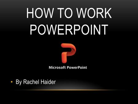 HOW TO WORK POWERPOINT By Rachel Haider. 1.Click on the Launchpad on your home dock HOW TO START POWER POINT 2. Once the Launchpad is open click on the.