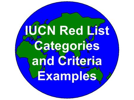 IUCN Red List Categories and Criteria Examples. THE IUCN CATEGORIES  A. Declining Population  B. Small Distribution and Decline or Fluctuation  C.