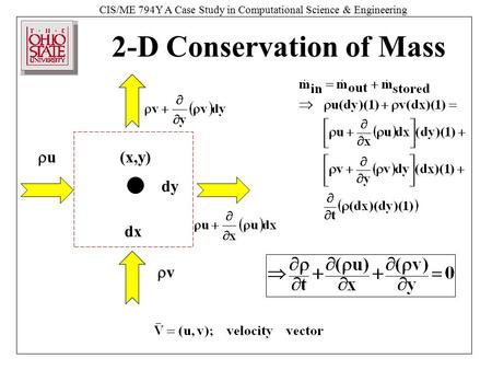 CIS/ME 794Y A Case Study in Computational Science & Engineering 2-D Conservation of Mass uu dx dy vv (x,y)