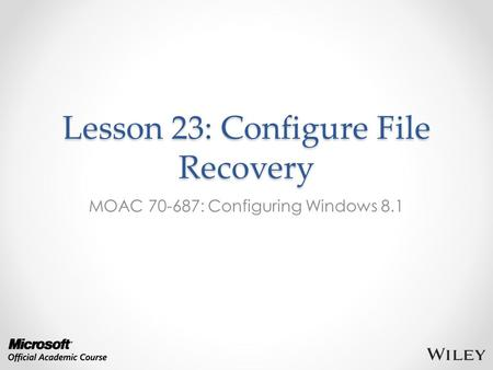 Lesson 23: Configure File Recovery MOAC 70-687: Configuring Windows 8.1.
