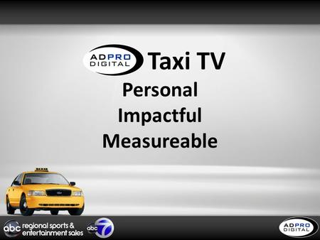 1 ADP Taxi TV Personal Impactful Measureable. 2 Be a part of the most exciting advertising opportunity in the New York markets! AD Pro Digital has teamed.