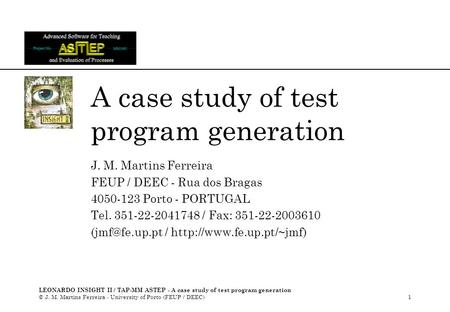 LEONARDO INSIGHT II / TAP-MM ASTEP - A case study of test program generation © J. M. Martins Ferreira - University of Porto (FEUP / DEEC)1 A case study.