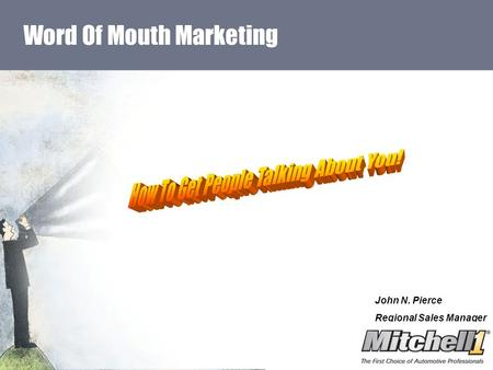 Word Of Mouth Marketing John N. Pierce Regional Sales Manager.