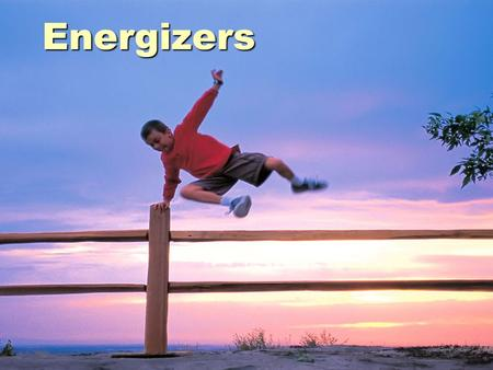 Energizers.