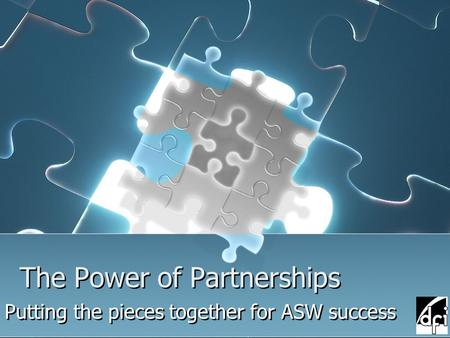 The Power of Partnerships Putting the pieces together for ASW success.