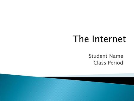 Student Name Class Period The Internet.  Global system of interconnected computer networks  Serves billions of users  Millions of private, public,