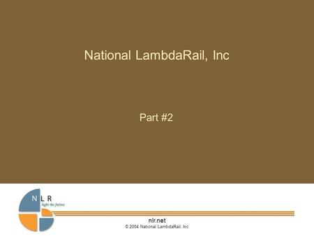 Nlr.net © 2004 National LambdaRail, Inc National LambdaRail, Inc Part #2.