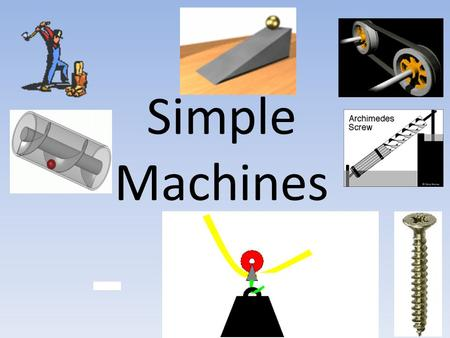 Simple Machines. Types of Simple Machines How do machines make work easier? Machines make work easier by: multiplying the size of the force you exert.