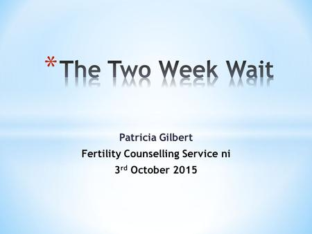 Patricia Gilbert Fertility Counselling Service ni 3 rd October 2015.