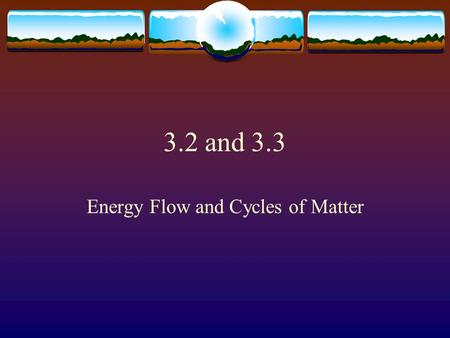 3.2 and 3.3 Energy Flow and Cycles of Matter Food Webs  Has multiple food chains within  Food Chain only shows one way flow  Arrow points to direction.