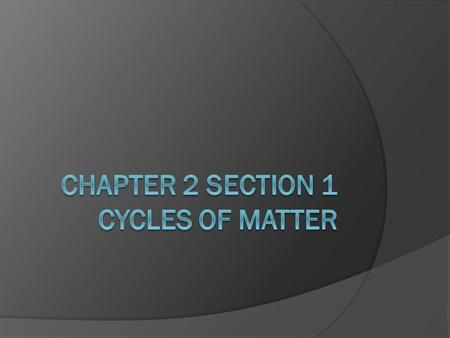 Cycles of Matter  Also called biogeochemical cycles  These cycles are nature's way of recycling because… Matter is always conserved  The three main.