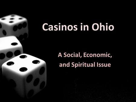 Casinos in Ohio A Social, Economic, and Spiritual Issue.