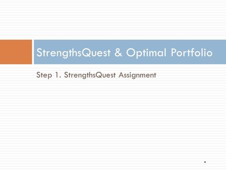 Step 1. StrengthsQuest Assignment StrengthsQuest & Optimal Portfolio *