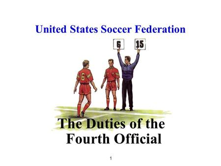 1 1 The Duties of the Fourth Official United States Soccer Federation.