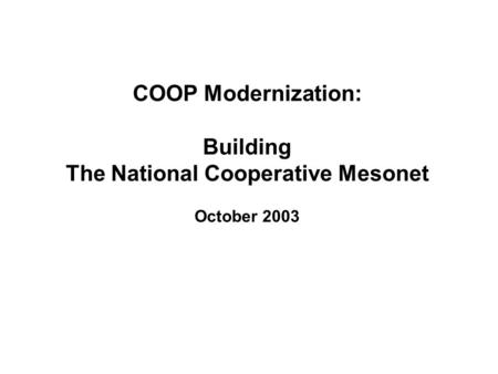COOP Modernization: Building The National Cooperative Mesonet October 2003.