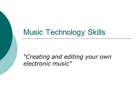 "Music Technology Skills ""Creating and editing your own electronic music"""