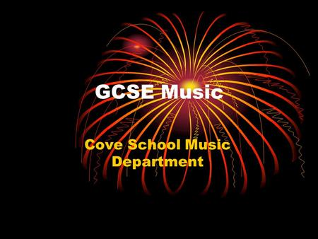 GCSE Music Cove School Music Department. Why GCSE Music? Do you perform better with course work than examinations? Are you creative? Do you enjoy practical.