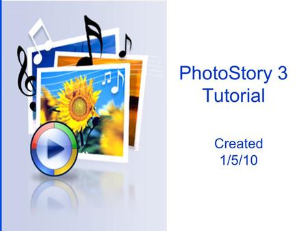 PhotoStory 3 Tutorial Created 1/5/10. When you open PhotoStory3 to can begin a new project, edit a project already started or just view creations. Click.