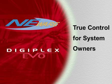 True Control for System Owners. On-site system owner software Designed for the end user Forget keypads, a maze of menus and cryptic codes Simple, graphical.