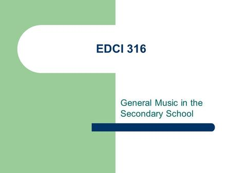 EDCI 316 General Music in the Secondary School. Classroom Management: Lights/Bells Microteaching Lesson Kodaly Secondary General Music Group Music Integration.