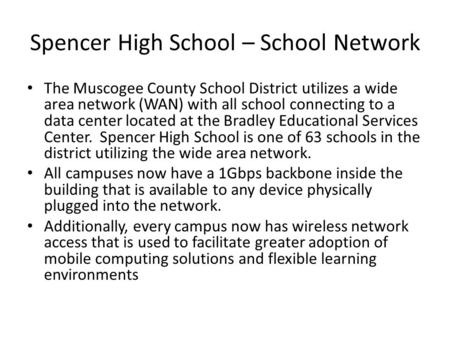 Spencer High School – School Network The Muscogee County School District utilizes a wide area network (WAN) with all school connecting to a data center.
