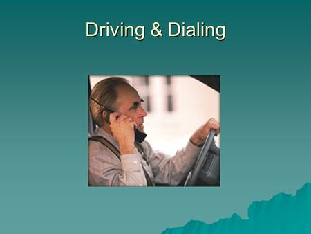 Driving & Dialing. Controversy  Use of cell phones and driving is very controversial.  Evident talking on a cell phone causes distractions.  Creates.