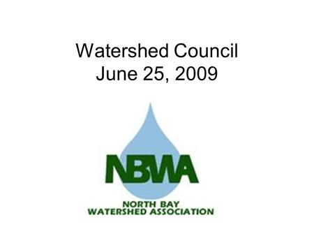 Watershed Council June 25, 2009. DWR Funding and Bay Area IRWMP Project Selection Background Regional Acceptance Process (RAP) Regional Projects North.