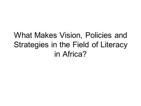What Makes Vision, Policies and Strategies in the Field of Literacy in Africa?