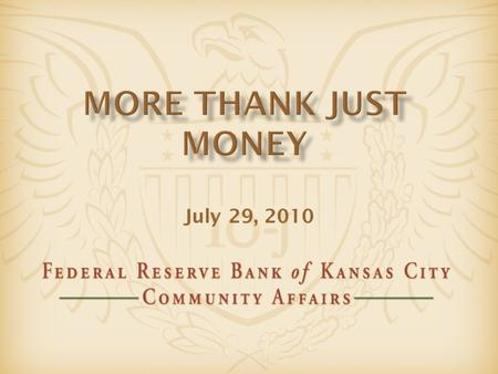July 29, 2010.  Community Affairs supports the Federal Reserve System's economic growth objectives by promoting:  Community economic development  Fair.