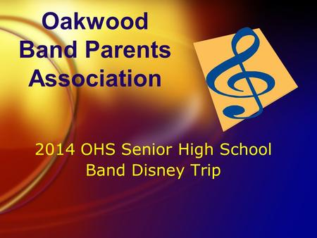 Oakwood Band Parents Association 2014 OHS Senior High School Band Disney Trip 2014 OHS Senior High School Band Disney Trip.