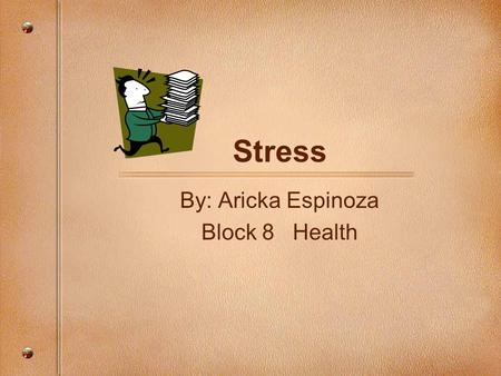 By: Aricka Espinoza Block 8 Health